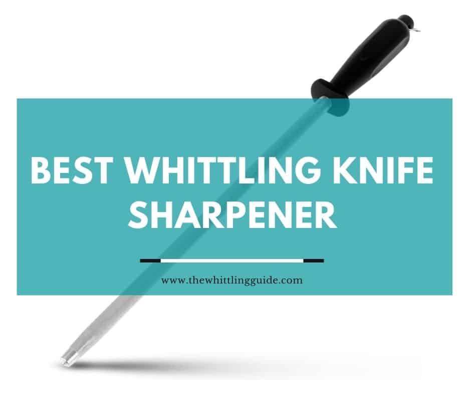 Best Whittling Knife Sharpener